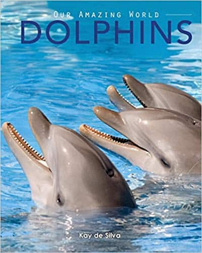 Dolphins: Amazing Pictures & Fun Facts (Paperback & Kindle Edition) by Kay De Silva