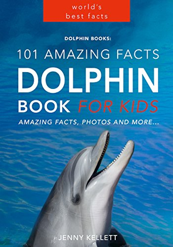 Dolphins: 101 Amazing Dolphin Facts for Kids (Kindle Edition) by Jenny Kellet