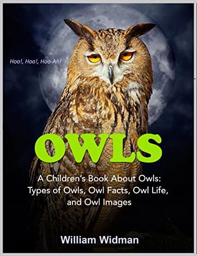 Owls For Kids: A Children's Book About Owls (Paperback & Kindle Edition) by William Widman