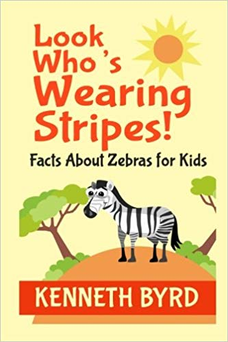 Kenneth Byrd's Look Who's Wearing Stripes: Facts About Zebras for Kids (Paperback Edition)