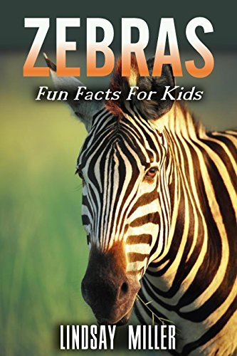 Linsay Miller's Zebras: Fun Facts For Kids (Kindle Edition)