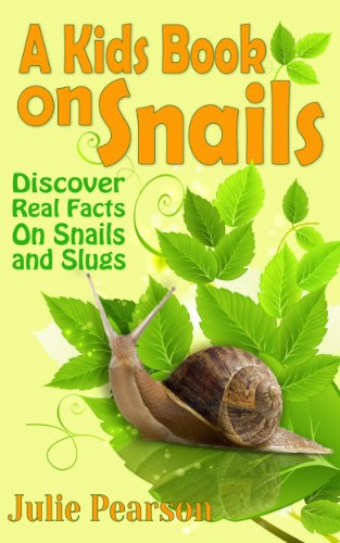 Julie Pearson's Kids Book On Snails: Snails and Slugs Pictures & Facts (Kindle Edition)